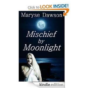 Mischief by Moonlight: Maryse Dawson:  Kindle Store