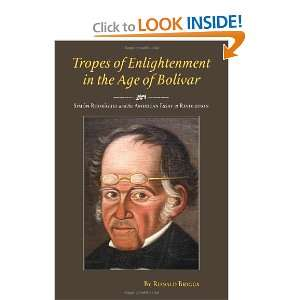 Tropes of Enlightenment in the Age of Bolivar Simon Rodriguez and the