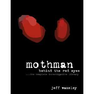 Mothman: Behind the Red Eyes (9780976436805): Jeff Wamsley