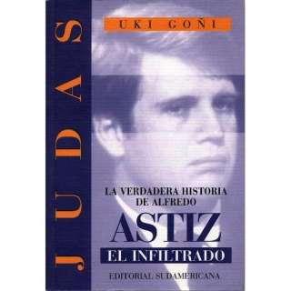 de Alfredo Astiz, El Infiltrado (9789500711975) Uki Goni Books