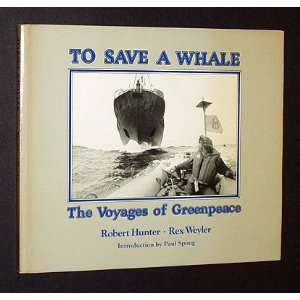 To Save a Whale (9780877011149): Robert Hunter, Rex Weyler: Books