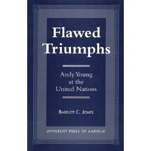 Flawed Triumphs (9780761803188): Barlett C. Jones: Books