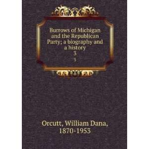 Burrows of Michigan and the Republican Party; a biography