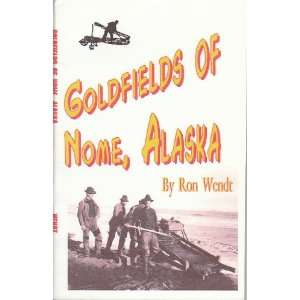 Goldfields of Nome, Alaska (9781886574137) Ron Wendt