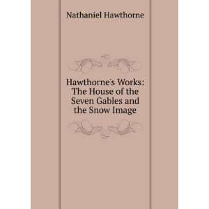 of the Seven Gables and the Snow Image Nathaniel Hawthorne Books