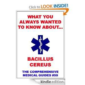 You Always Wanted To Know About Bacillus Cereus (Medical Basic Guides
