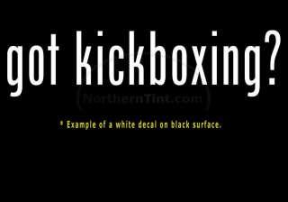 got kickboxing? Vinyl wall art truck car decal sticker