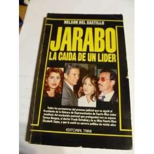 JARABO LA CAIDA DE UN LIDER. POR NELSON DEL CASTILLO