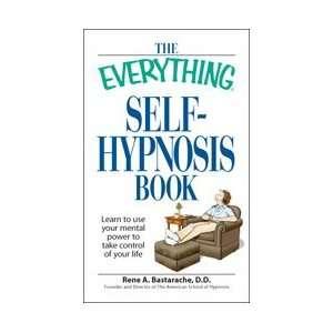 The Everything Self Hypnosis Book D.D. Rene A. Bastarache Books