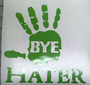 BYE HATER DECAL.GREEN..HI HATER STICKER..I LOVE HATERS