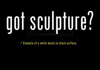 got sculpture? Vinyl wall art truck car decal sticker
