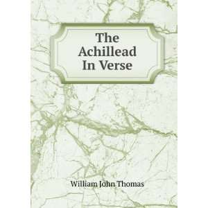 The Achillead In Verse.: William John Thomas: Books