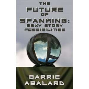 The Future of Spanking (9781608500123): Barrie Abalard
