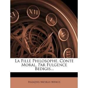 La Fille Philosophe, Conte Moral, Par Fulgence Bedigis