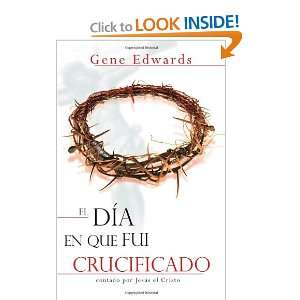 El Dia Que Fui Crucificado (Spanish Edition