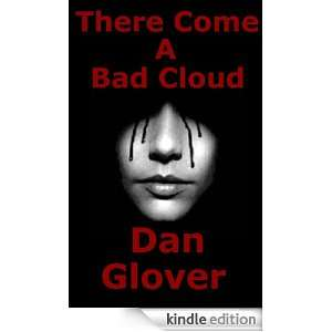There Come a Bad Cloud Tangled Up Matter and Ghosts Dan Glover