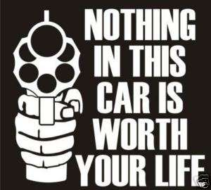 NOTHING IN THIS CAR IS WORTH YOUR LIFE Die cut decal