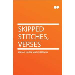 Skipped Stitches, Verses: Anna J. (Anna Jane) Granniss