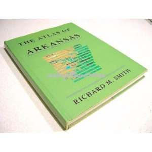 The Atlas of Arkansas (9781557280473) Richard M. Smith Books