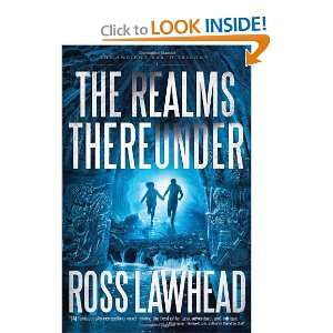The Realms Thereunder (An Ancient Earth) Ross Lawhead Books