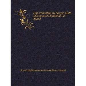 Muhammad Ubaidullah Al Asaadi: Shaykh Mufti Muhammad Ubaidullah Al