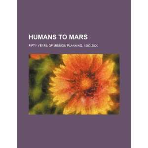 Humans to Mars fifty years of mission planning, 1950 2000