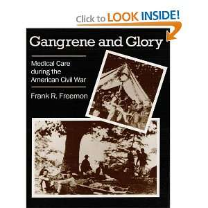 Gangrene and Glory Medical Care during the American Civil War