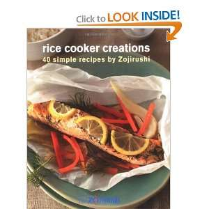 Rice Cooker Creations 40 Simple Recipes [Illustrated] [Paperback]