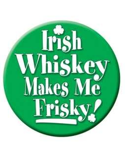 Irish Whiskey Makes Me Frisky Button  St. Patricks Day Accessories
