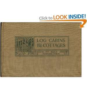 Log Cabins and Cottages How to Build and Furnish Them
