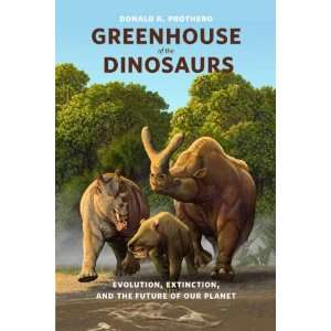 Greenhouse of the Dinosaurs: Evolution, Extinction, and the Future of