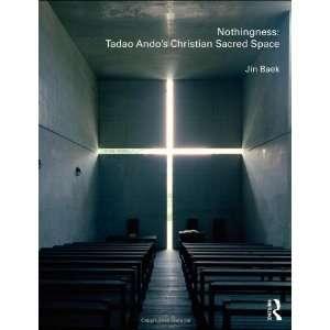 Nothingness Tadao Andos Christian Sacred Space 1st