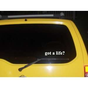 got a life? Funny decal sticker Brand New Everything