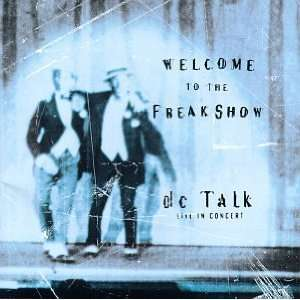 Welcome To The Freak Show DC Talk Live In Concert [Live]