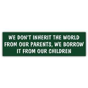 We Dont Inherit the World Environmental Car Bumper Sticker Decal 7 X