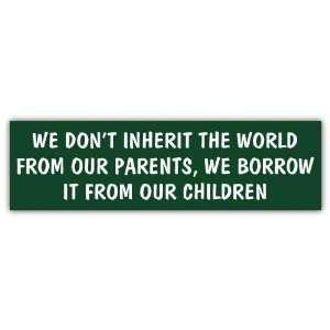 We Dont Inherit the World Environmental Car Bumper Sticker Decal 7 X