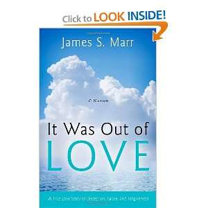 It Was Out of Love: A True Love Story of Deception, Grace