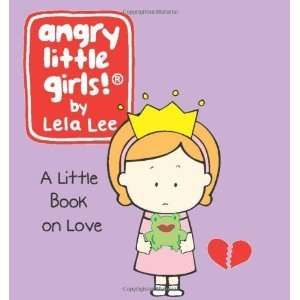 Angry Little Girls A Little Book of Love [Hardcover] Lela Lee Books