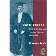 Dark Voices : W. E. B. Du Bois and American Thought, 1888 1903