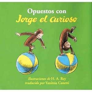 Opuestos Con Jorge el Curioso = Opposites with Curious